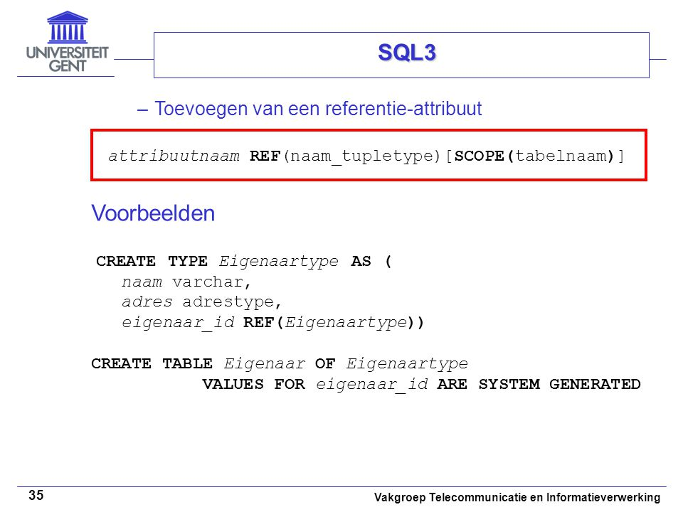 SQL3 Toevoegen van een referentie-attribuut. attribuutnaam REF(naam_tupletype)[SCOPE(tabelnaam)]
